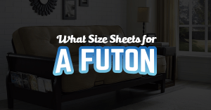 What Size Sheets for a Futon?
